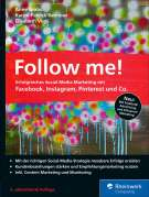 Follow me!: Erfolgreiches Social Media Marketing mit Facebook, Instagram, Pinterest und Co.